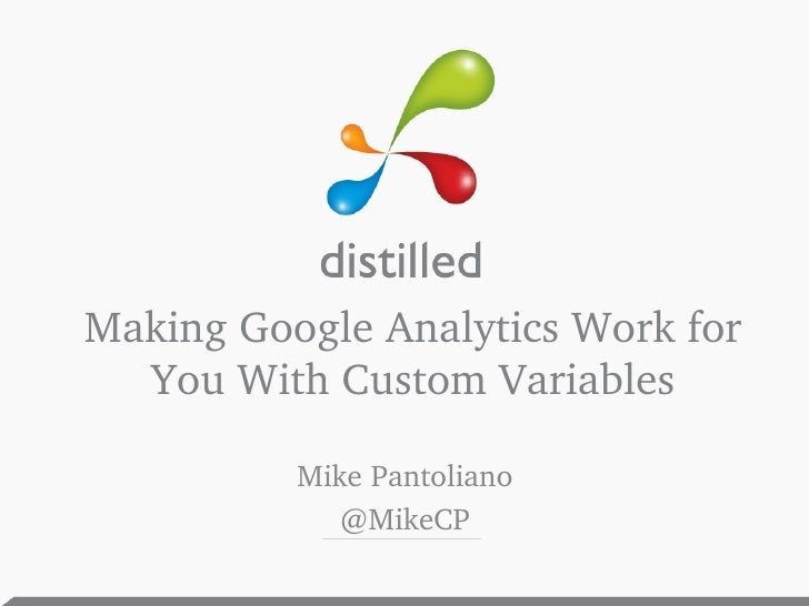 Making Google Analytics Work for You With Custom Variables <ul><li>Mike Pantoliano </li></ul><ul><li>@MikeCP </li></ul>