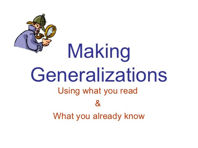 MakingGeneralizations   Using what you read           &  What you already know