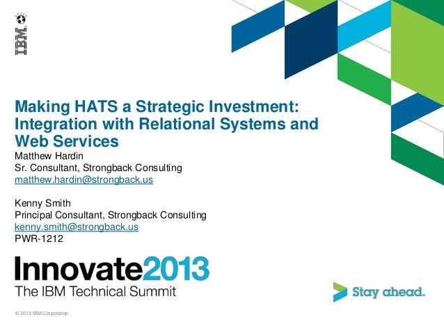 Making HATS a Strategic Investment:Integration with Relational Systems andWeb ServicesMatthew HardinSr. Consultant, Strong...