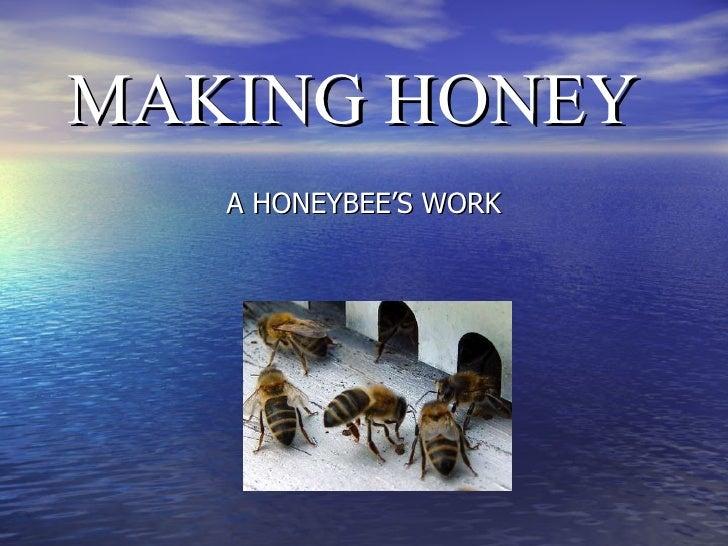 MAKING HONEY <ul><li>A HONEYBEE'S WORK </li></ul>