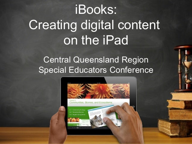 iBooks: Creating digital content on the iPad Central Queensland Region Special Educators Conference