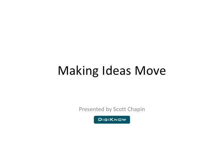Making Ideas Move<br />Presented by Scott Chapin<br />