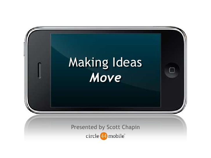 Making IdeasMove<br />Presented by Scott Chapin<br />