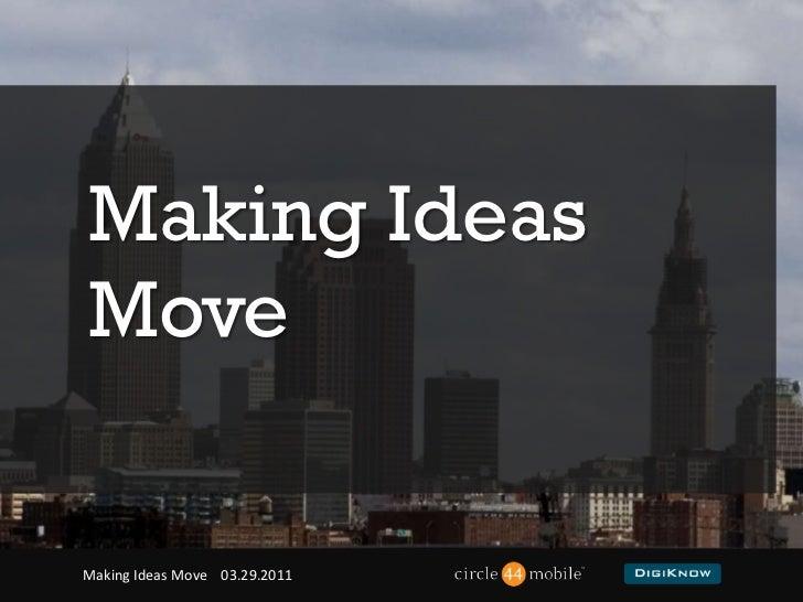 Making Ideas <br />Move<br />                                   Making Ideas Move    03.29.2011<br />