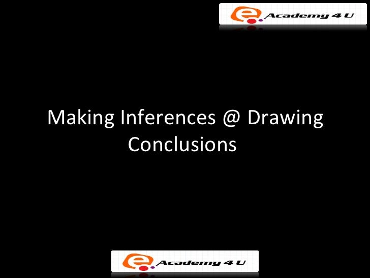 Making Inferences @ Drawing        Conclusions