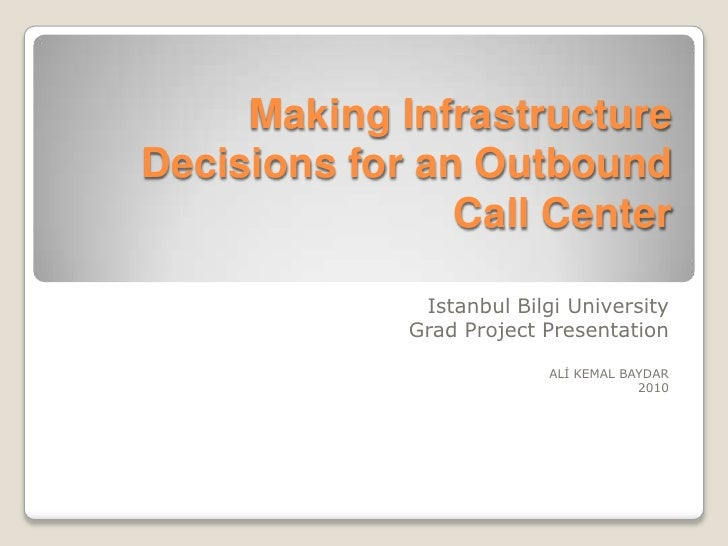 Making InfrastructureDecisions for an Outbound                Call Center              Istanbul Bilgi University          ...