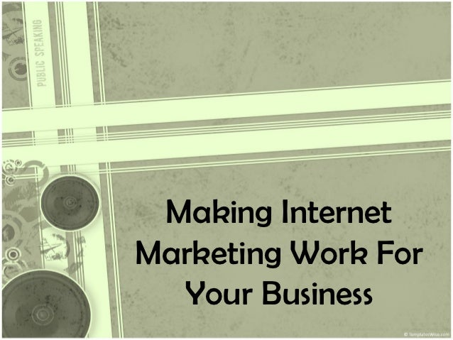 Making Internet Marketing Work For Your Business