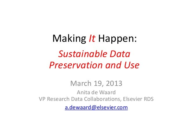 Making It Happen:     Making It Happen     Sustainable Data   Preservation and Use            March 19, 2013              ...