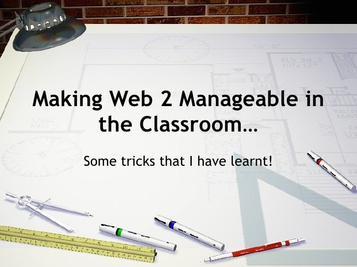 Making Web 2 Manageable in the Classroom… Some tricks that I have learnt!