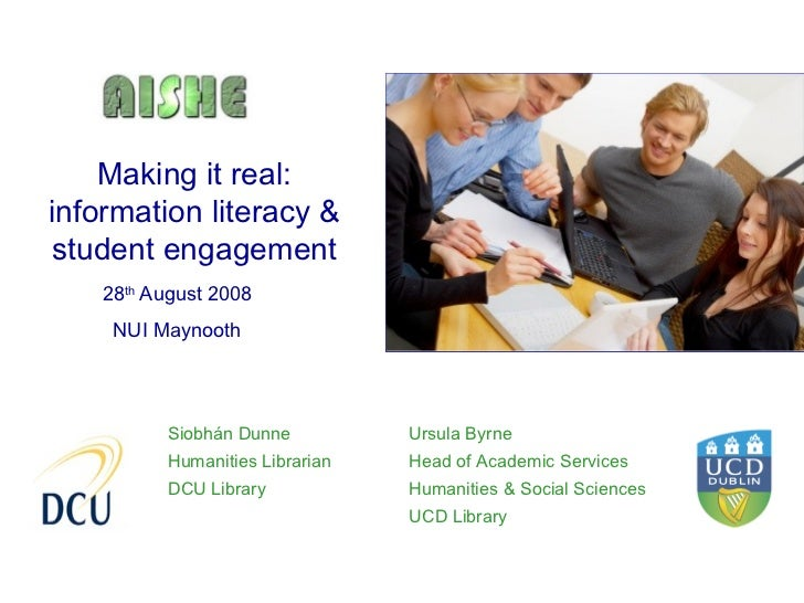 Making it real:information literacy &student engagement    28th August 2008     NUI Maynooth          Siobhán Dunne       ...