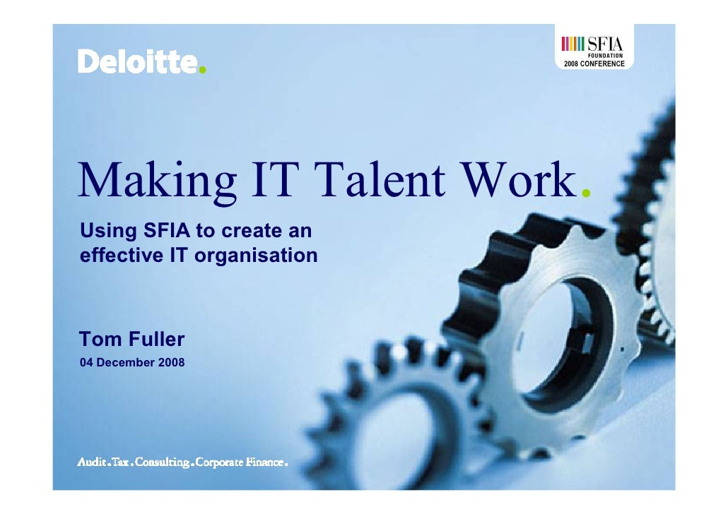 2008 CONFERENCE     Making IT Talent Work. Using SFIA to create an effective IT organisation    Tom Fuller 04 December 2008