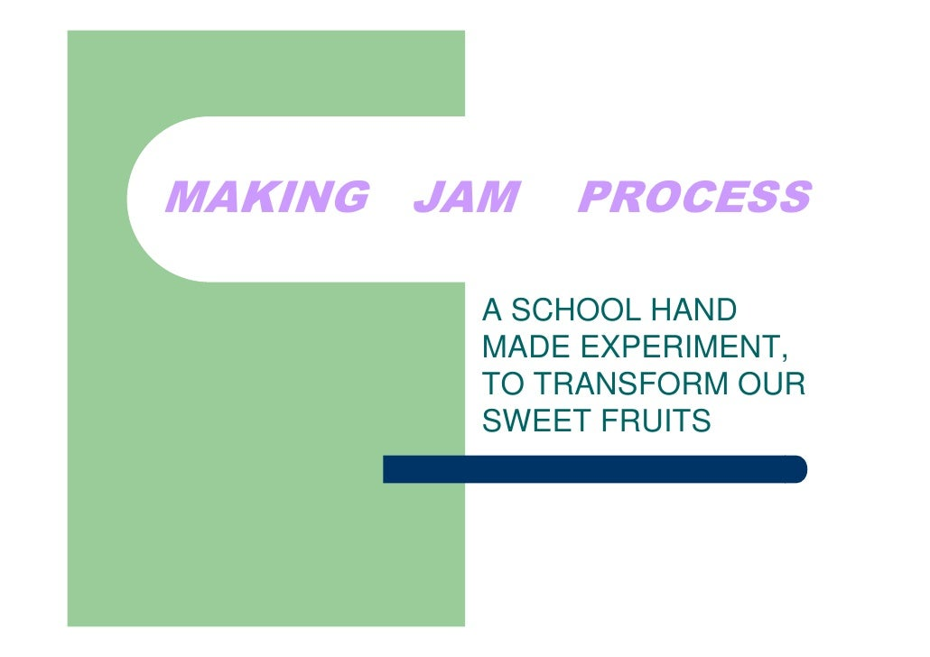 MAKING JAM   PROCESS         A SCHOOL HAND         MADE EXPERIMENT,         TO TRANSFORM OUR         SWEET FRUITS