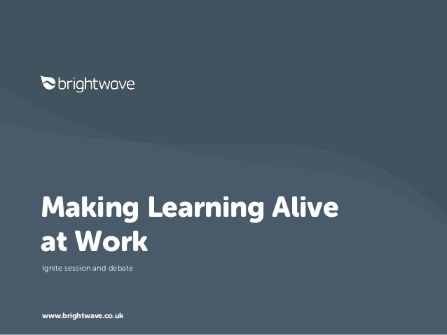 Making Learning Alive at Work - Ignite session and debate