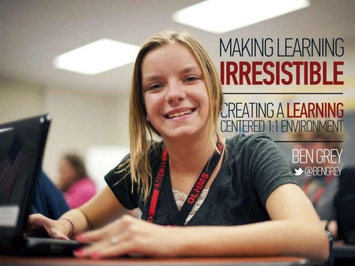 Making learning irresistible