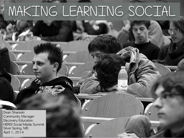 MAKING LEARNING SOCIAL Dean	 Shareski Community	 Manager Discovery	 Education HERDI	 Social	 Media	 Summit Silver	 Spring,...