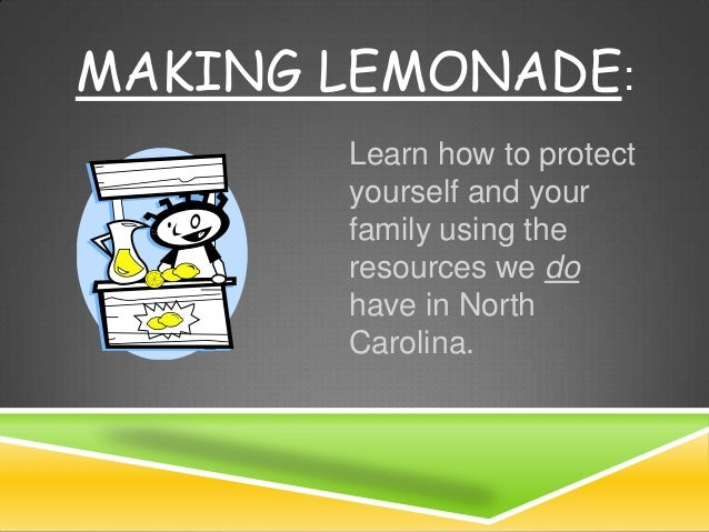 MAKING LEMONADE:       Learn how to protect       yourself and your       family using the       resources we do       hav...
