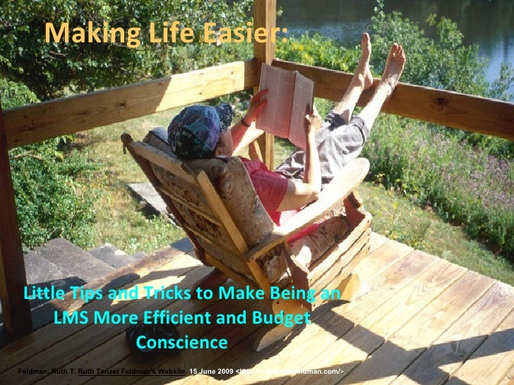 Making Life Easier:      Little Tips and Tricks to Make Being an       LMS More Efficient and Budget                 Consc...