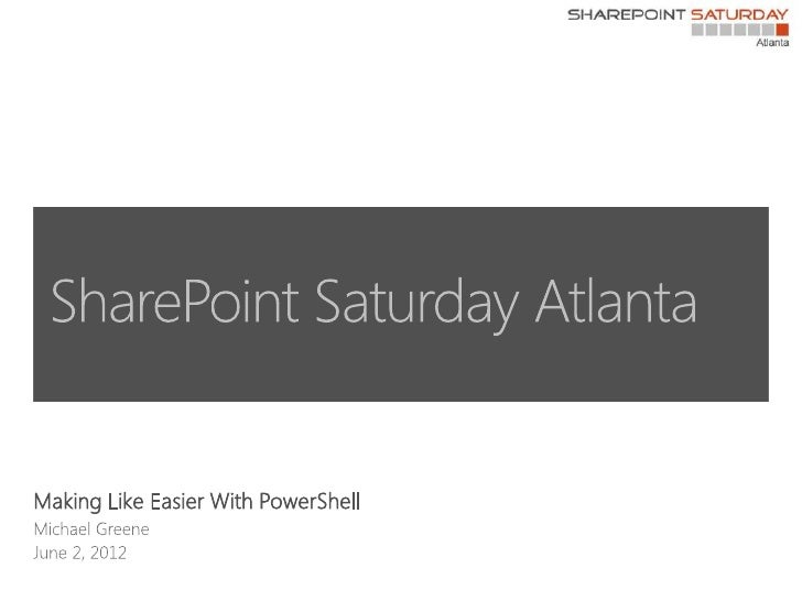 Making Life Easier with PowerShell (SPSATL 2012)