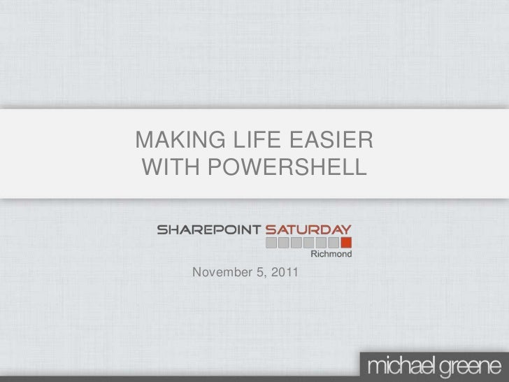 MAKING LIFE EASIERWITH POWERSHELL    November 5, 2011