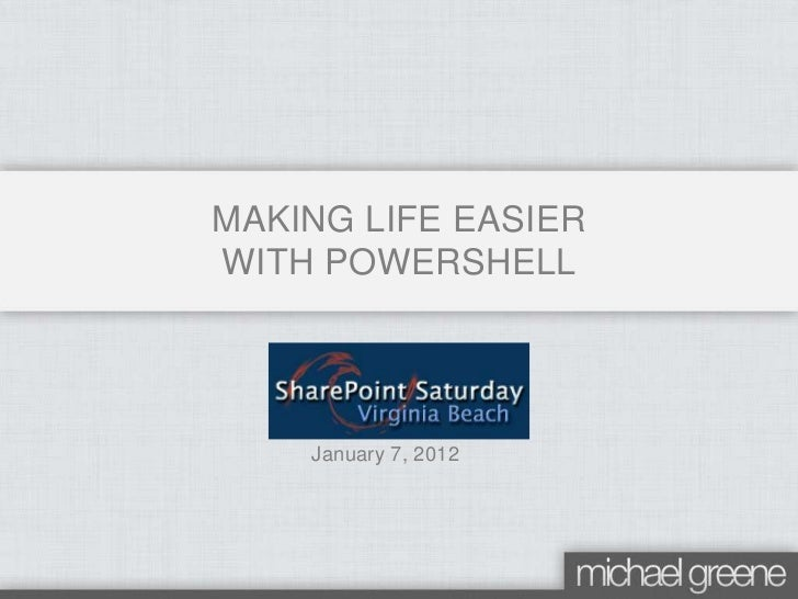 MAKING LIFE EASIERWITH POWERSHELL    January 7, 2012