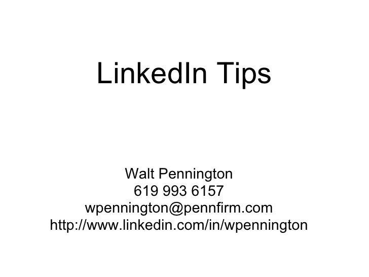 LinkedIn Tips               Walt Pennington               619 993 6157        wpennington@pennfirm.com http://www.linkedin...