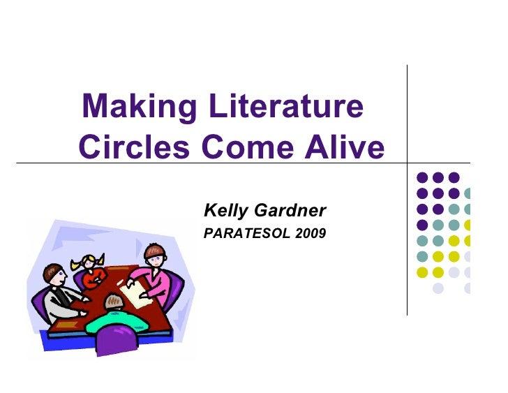 Making Literature Circles Come Alive        Kelly Gardner        PARATESOL 2009