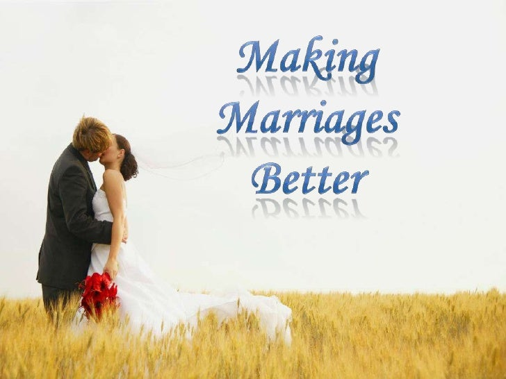 Making<br />Marriages<br />Better<br />