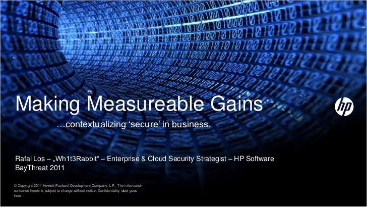 "Making Measureable Gains                          …contextualizing ""secure"" in business.Rafal Los – ""Wh1t3Rabbit"" – Enterp..."