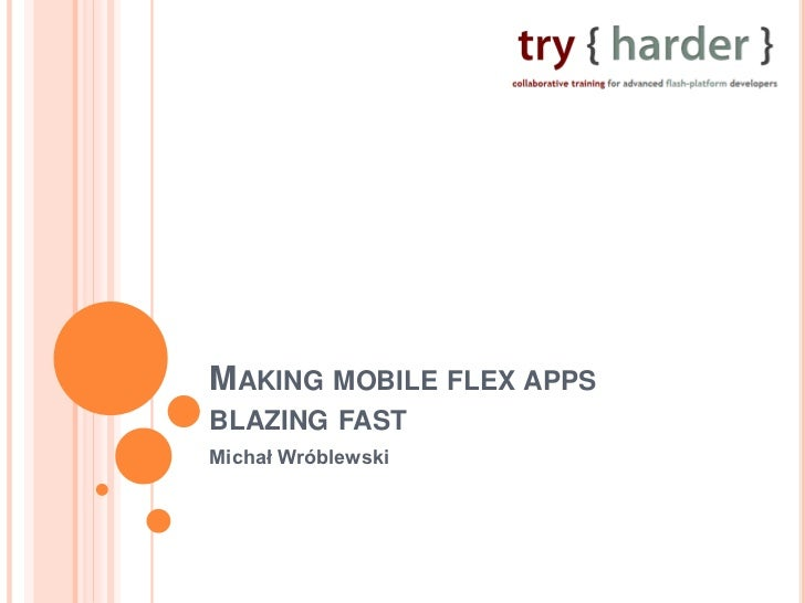 MAKING MOBILE FLEX APPSBLAZING FASTMichał Wróblewski