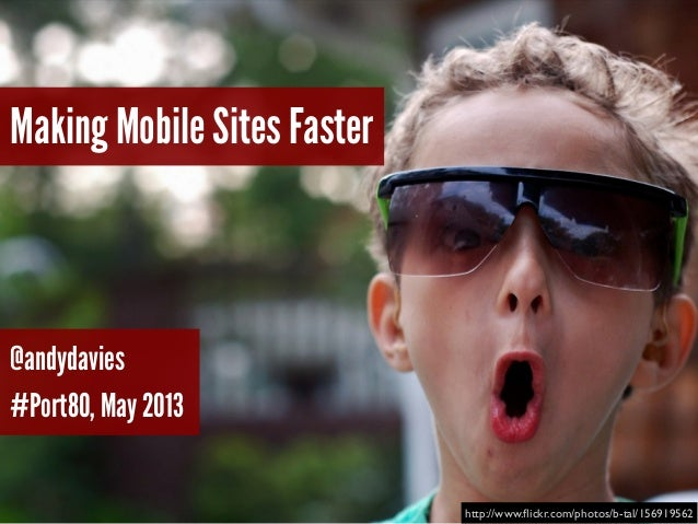 Making Mobile Sites Faster@andydavies#Port80, May 2013http://www.flickr.com/photos/b-tal/156919562