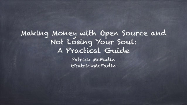 Making Money with Open Source and Not Losing Your Soul: A Practical Guide Patrick McFadin @PatrickMcFadin