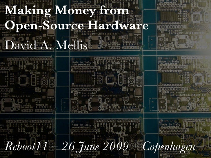 Making Money from Open-Source Hardware David A. Mellis     Reboot11 – 26 June 2009 – Copenhagen