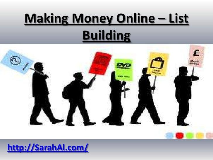 Making Money Online – List           Buildinghttp://SarahAl.com/