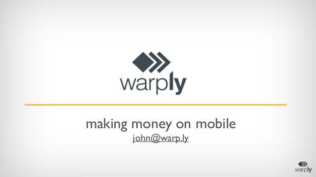 making money on mobile john@warp.ly