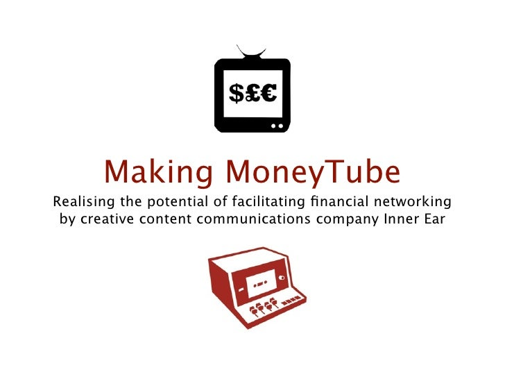 Making MoneyTube Realising the potential of facilitating financial networking  by creative content communications company I...