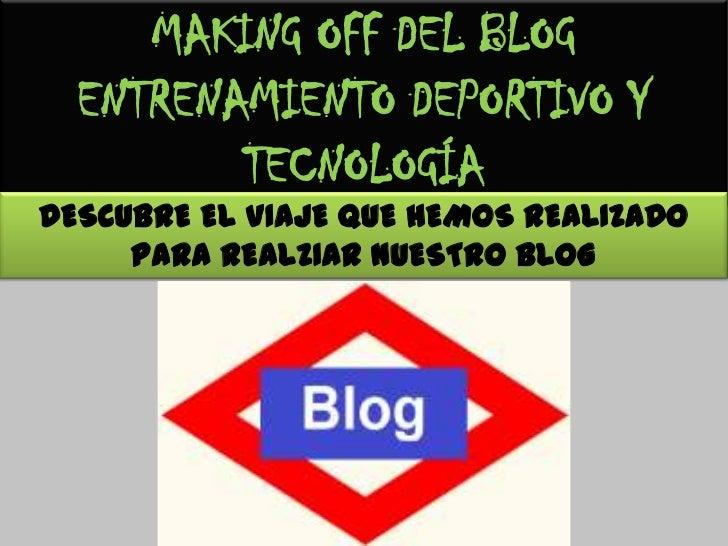 MAKING OFF DEL BLOG  ENTRENAMIENTO DEPORTIVO Y         TECNOLOGÍADESCUBRE EL VIAJE QUE HEMOS REALIZADO     PARA REALZIAR N...