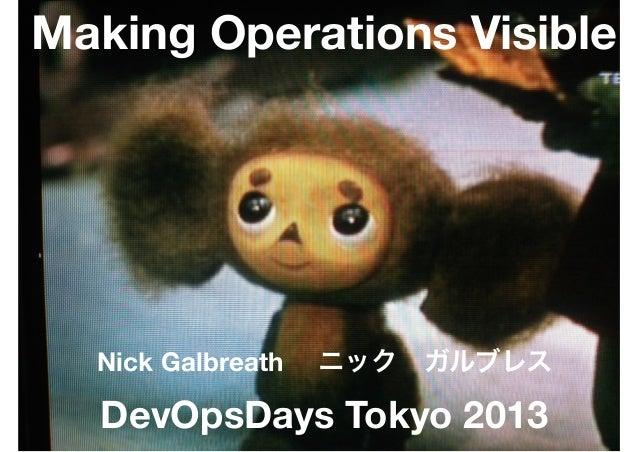 Making Operations Visible  Nick Galbreath ニックガルブレス  DevOpsDays Tokyo 2013