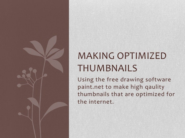 MAKING OPTIMIZEDTHUMBNAILSUsing the free drawing softwarepaint.net to make high qaulitythumbnails that are optimized forth...