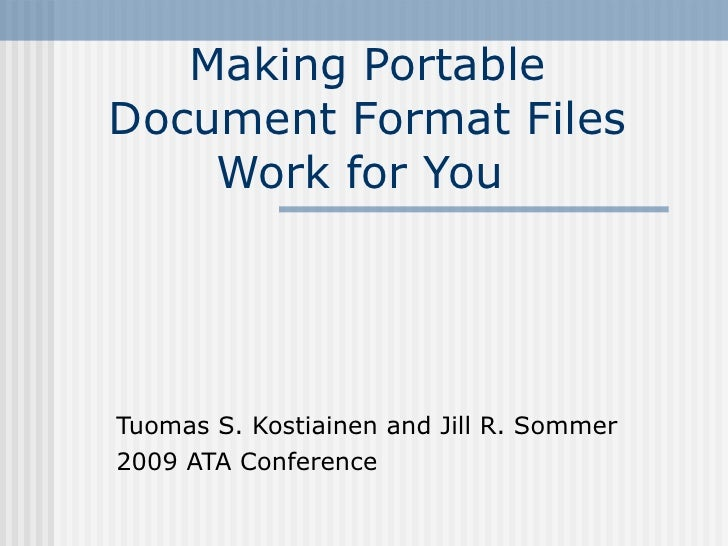 Making Portable Document Format Files Work for You  Tuomas S. Kostiainen and Jill R. Sommer  2009 ATA Conference