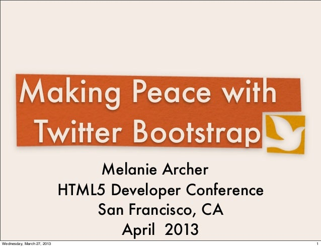 Making Peace with        Twitter Bootstrap                                 Melanie Archer                            HTML5...