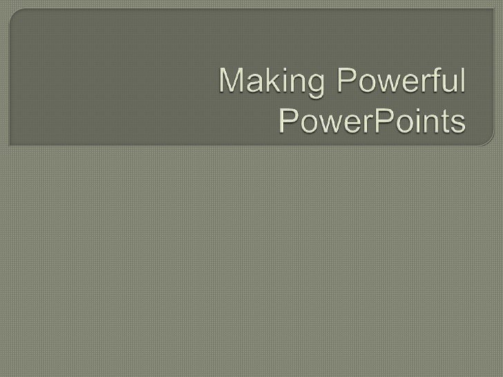 Making Powerful PowerPoints<br />