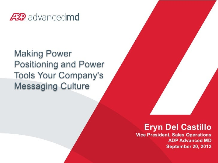 Making PowerPositioning and PowerTools Your CompanysMessaging Culture                           Eryn Del Castillo         ...