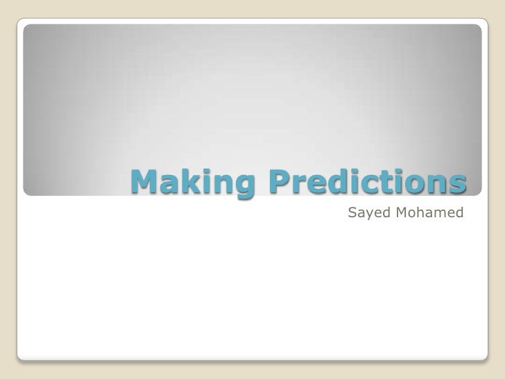 Making Predictions<br />Sayed Mohamed<br />
