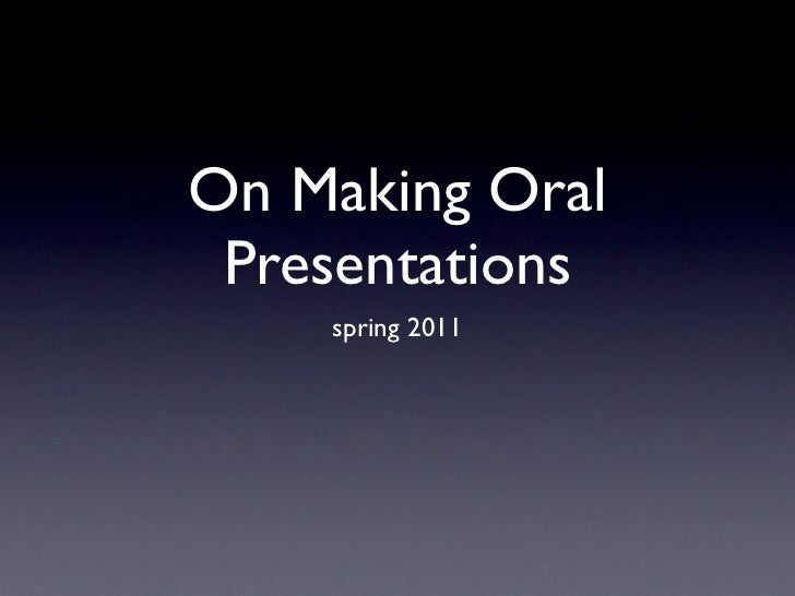 On Making Oral Presentations    spring 2011