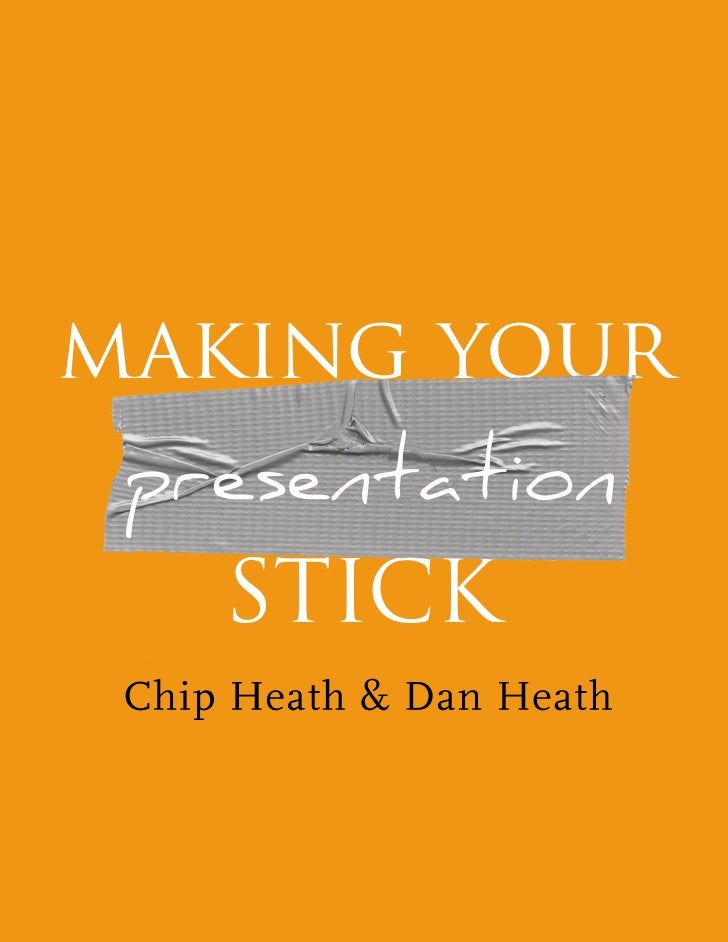 Making Your Presentation Stick Y   ou	can't	talk	about	sticky	ideas	without	talking	about	presentations.	Although	most	of	...
