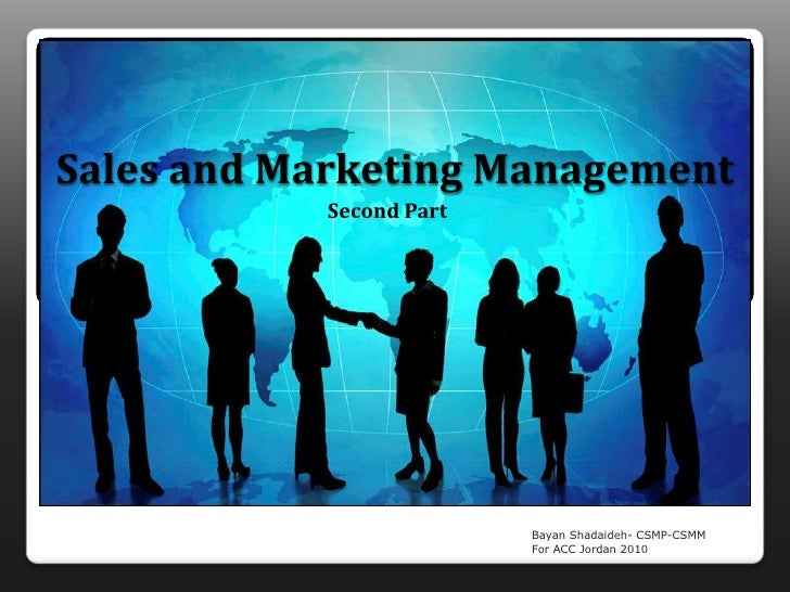 Sales and Marketing Management <br />Second Part<br />Bayan Shadaideh- CSMP-CSMM For ACC Jordan 2010<br />