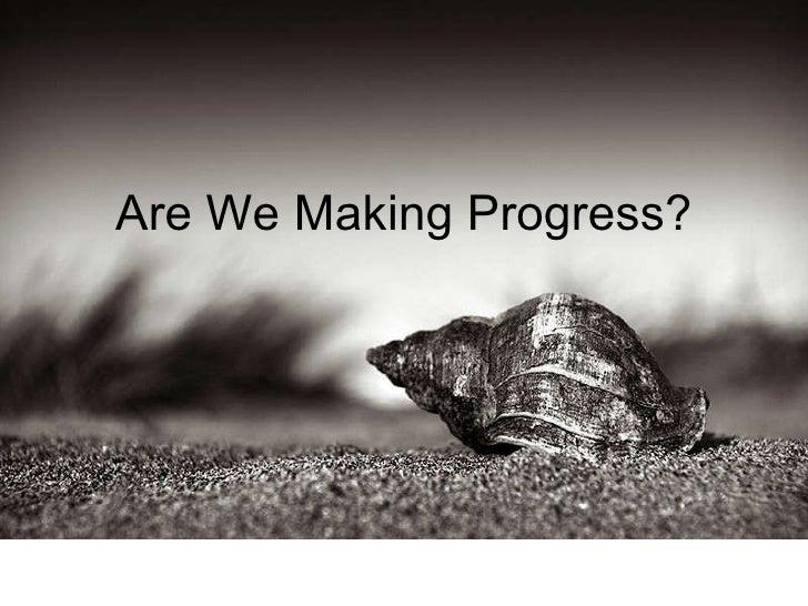 Are We Making Progress?