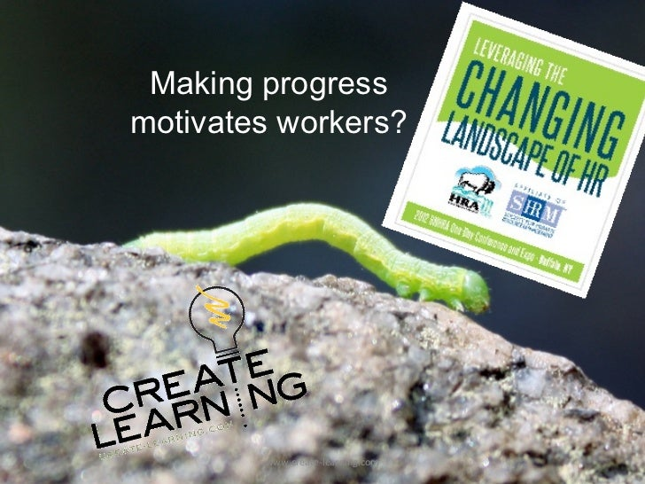 Making progressmotivates workers?        www.create-learning.com