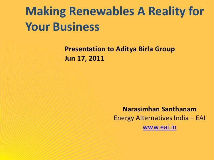 Making Renewables A Reality for Your Business<br />Presentation to Aditya Birla Group<br />Jun 17, 2011<br />NarasimhanSan...