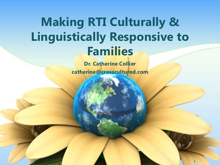 Making RTI Culturally &Linguistically Responsive to          Families           Dr. Catherine Collier       catherine@cros...